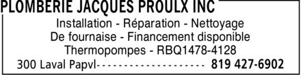 Plomberie Jacques Proulx Inc (819-427-6902) - Display Ad - Installation Réparation Nettoyage De fournaise Financement disponible Thermopompes RBQ1478-4128