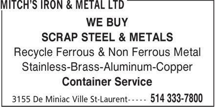 Mitch's Iron & Metal Ltd (514-333-7800) - Annonce illustrée - WE BUY SCRAP STEEL & METALS Recycle Ferrous & Non Ferrous Metal Stainless-Brass-Aluminum-Copper Container Service  WE BUY SCRAP STEEL & METALS Recycle Ferrous & Non Ferrous Metal Stainless-Brass-Aluminum-Copper Container Service