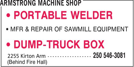 Armstrong Machine Shop (250-546-3081) - Annonce illustrée - ¿ PORTABLE WELDER ¿ DUMP-TRUCK BOX ¿ MFR & REPAIR OF SAWMILL EQUIPMENT ¿ PORTABLE WELDER ¿ DUMP-TRUCK BOX ¿ MFR & REPAIR OF SAWMILL EQUIPMENT