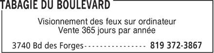 Tabagie du Boulevard (819-372-3867) - Annonce illustrée======= - Visionnement des feux sur ordinateur Vente 365 jours par année