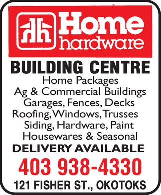 Home Hardware Building Centre (403-938-4330) - Display Ad - Home Packages  Ag & Commercial Buildings  Garages, Fences, Decks  Roofing, Windows, Trusses  Siding, Hardware, Paint  Housewares & Seasonal  DELIVERY AVAILABLE  403 938-4330 121 fisher st., okotoks home hardware  building centre