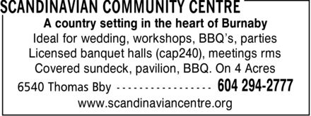 Scandinavian Community Centre (604-294-2777) - Annonce illustrée - A country setting in the heart of Burnaby Ideal for wedding, workshops, BBQ¿s, parties Licensed banquet halls (cap240), meetings rms Covered sundeck, pavilion, BBQ. On 4 Acres www.scandinaviancentre.org