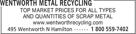 Wentworth Metal Recycling (905-527-1707) - Display Ad - www.wentworthrecycling.com TOP MARKET PRICES FOR ALL TYPES AND QUANTITIES OF SCRAP METAL