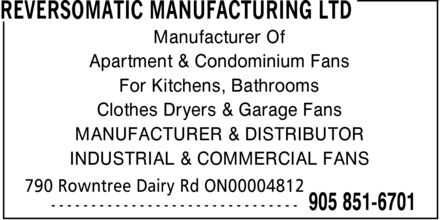 Reversomatic Manufacturing Ltd (905-851-6701) - Annonce illustrée - Apartment & Condominium Fans For Kitchens, Bathrooms Clothes Dryers & Garage Fans MANUFACTURER & DISTRIBUTOR INDUSTRIAL & COMMERCIAL FANS Manufacturer Of