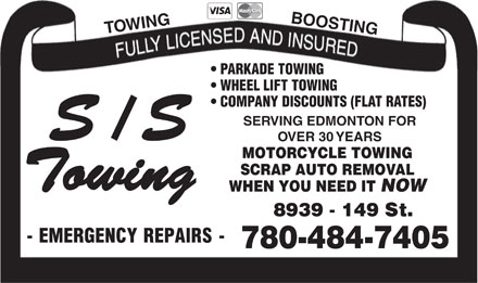 S/S Towing (780-484-7405) - Annonce illustrée - BOOSTING TOWING PARKADE TOWING WHEEL LIFT TOWING COMPANY DISCOUNTS (FLAT RATES) SERVING EDMONTON FOR OVER 30 YEARS MOTORCYCLE TOWING SCRAP AUTO REMOVAL WHEN YOU NEED IT NOW 780-484-7405 BOOSTING TOWING PARKADE TOWING WHEEL LIFT TOWING COMPANY DISCOUNTS (FLAT RATES) SERVING EDMONTON FOR OVER 30 YEARS MOTORCYCLE TOWING SCRAP AUTO REMOVAL WHEN YOU NEED IT NOW 780-484-7405