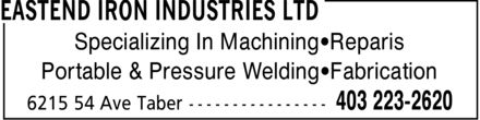 Eastend Iron Industries Ltd (403-223-2620) - Display Ad - Specializing In Machining Repairs Portable & Pressure Welding Fabrication