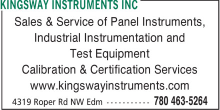 Kingsway Instruments Inc (780-463-5264) - Display Ad - www.kingswayinstruments.com Sales & Service of Panel Instruments, Industrial Instrumentation and Test Equipment Calibration & Certification Services www.kingswayinstruments.com Sales & Service of Panel Instruments, Industrial Instrumentation and Test Equipment Calibration & Certification Services
