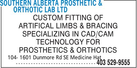 Southern Alberta Prosthetic & Orthotic Lab Ltd (403-529-9555) - Display Ad - ARTIFICAL LIMBS & BRACING SPECIALIZING IN CAD/CAM TECHNOLOGY FOR PROSTHETICS & ORTHOTICS CUSTOM FITTING OF
