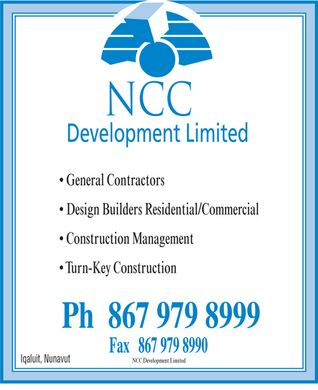 NCC Development Limited (867-979-8999) - Annonce illustrée - NCC Development Limited  General Contractors  Design Builders Residential/Commercial  Construction Management  Turn-Key Construction Ph 867 979-8999 Fax 867 979-8990 Iqaluit Nunavut