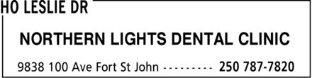 Ho Leslie Dr (250-787-7820) - Display Ad - NORTHERN LIGHTS DENTAL CLINIC NORTHERN LIGHTS DENTAL CLINIC