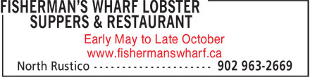 Fisherman's Wharf Lobster Suppers & Restaurant (902-963-2669) - Display Ad - Early May to Late October www.fishermanswharf.ca Early May to Late October www.fishermanswharf.ca