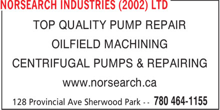 Norsearch Industries (2002) Ltd (780-464-1155) - Annonce illustrée - TOP QUALITY PUMP REPAIR OILFIELD MACHINING CENTRIFUGAL PUMPS & REPAIRING www.norsearch.ca  TOP QUALITY PUMP REPAIR OILFIELD MACHINING CENTRIFUGAL PUMPS & REPAIRING www.norsearch.ca