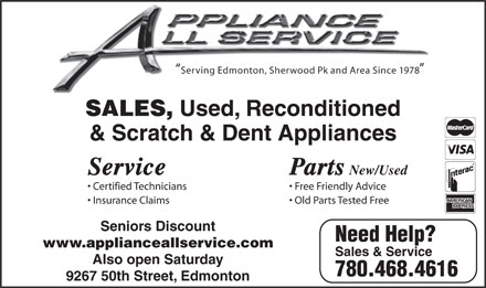 Appliance All Service (780-468-4616) - Annonce illustr&eacute;e - Serving Edmonton, Sherwood Pk and Area Since 1978 SALES, Used, Reconditioned &amp; Scratch &amp; Dent Appliances Service Parts New/Used Certified Technicians Free Friendly Advice Insurance Claims Old Parts Tested Free Seniors Discount Need Help? www.applianceallservice.com Sales &amp; Service Also open Saturday 780.468.4616 9267 50th Street, Edmonton