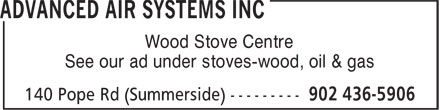Advanced Air Systems Inc (902-436-5906) - Annonce illustrée======= - Wood Stove Centre - See our ad under stoves-wood, oil & gas