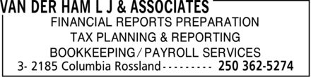 van der Ham L J & Associates (250-362-5274) - Display Ad - FINANCIAL REPORTS PREPARATION TAX PLANNING & REPORTING BOOKKEEPING  PAYROLL SERVICES
