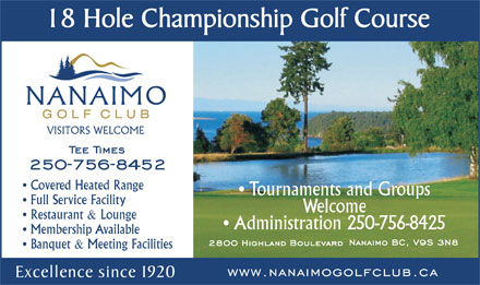 Nanaimo Golf Club The (250-758-6332) - Annonce illustrée - Covered Heated Range Tournaments and Groups Full Service Facility Welcome Restaurant & Lounge Administration 250-756-8425 Membership Available Banquet & Meeting Facilities