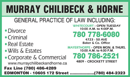 Murray Chilibeck & Horne (780-484-2323) - Annonce illustrée - Divorce 780 778-6080 Criminal Real Estate Wills & Estates 780 786-2521 Corporate & Commercial www.murraychilibeckandhorne.ca Fax Line (780) 486-4289