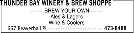 Thunder Bay Winery & Brew Shoppe (807-473-8488) - Display Ad - BREW YOUR OWN  Ales & Lagers Wine & Coolers BREW YOUR OWN  Ales & Lagers Wine & Coolers