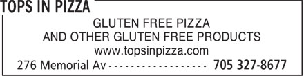 Tops In Pizza (705-327-8677) - Display Ad - GLUTEN FREE PIZZA AND OTHER GLUTEN FREE PRODUCTS www.topsinpizza.com GLUTEN FREE PIZZA AND OTHER GLUTEN FREE PRODUCTS www.topsinpizza.com