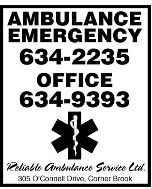 Ambulance-Reliable Ambulance Services Ltd (709-634-2235) - Annonce illustrée - AMBULANCE EMERGENCY 634-2235 OFFICE 634-9393 Reliable Ambulance Service Ltd. 305 O'Connell Drive, Corner Brook