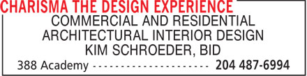 Charisma The Design Experience (204-487-6994) - Display Ad - COMMERCIAL AND RESIDENTIAL ARCHITECTURAL INTERIOR DESIGN KIM SCHROEDER, BID  COMMERCIAL AND RESIDENTIAL ARCHITECTURAL INTERIOR DESIGN KIM SCHROEDER, BID