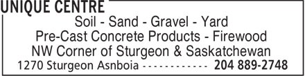 Unique Centre (204-889-2748) - Display Ad - Soil - Sand - Gravel - Yard Pre-Cast Concrete Products - Firewood NW Corner of Sturgeon & Saskatchewan  Soil - Sand - Gravel - Yard Pre-Cast Concrete Products - Firewood NW Corner of Sturgeon & Saskatchewan