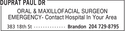 Dr Paul Duprat (204-729-8795) - Annonce illustrée - ORAL & MAXILLOFACIAL SURGEON EMERGENCY- Contact Hospital In Your Area