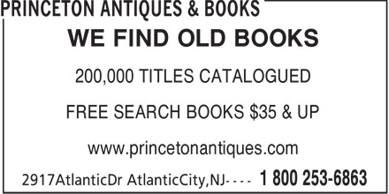 Princeton Antiques & Books (1-800-253-6863) - Display Ad - WE FIND OLD BOOKS FREE SEARCH BOOKS $35 & UP www.princetonantiques.com 200,000 TITLES CATALOGUED
