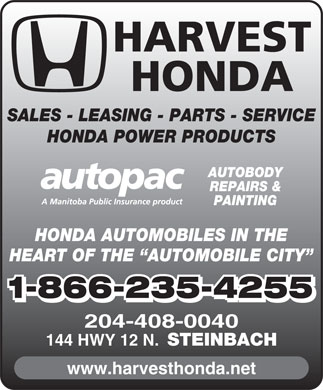 Harvest Honda (204-326-1311) - Display Ad - HONDA SALES - LEASING - PARTS - SERVICE HONDA POWER PRODUCTS AUTOBODY REPAIRS &amp; PAINTING HONDA AUTOMOBILES IN THE HEART OF THE  AUTOMOBILE CITY HARVEST 1-866-235-4255 204-408-0040 144 HWY 12 N. STEINBACH www.harvesthonda.net