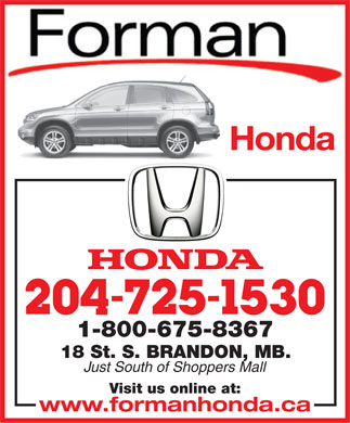 Forman Honda (204-725-1530) - Display Ad - Honda 1-800-675-8367 18 St. S. BRANDON, MB. Just South of Shoppers Mall Visit us online at: www.formanhonda.ca