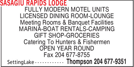 Sasagiu Rapids Lodge (204-677-9351) - Annonce illustrée - FULLY MODERN MOTEL UNITS LICENSED DINING ROOM-LOUNGE Meeting Rooms & Banquet Facilities MARINA-BOAT RENTALS-CAMPING GIFT SHOP-GROCERIES Catering To Hunters & Fishermen OPEN YEAR ROUND Fax 204 677-8755