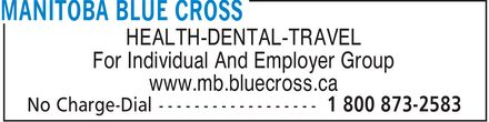 Manitoba Blue Cross (1-800-873-2583) - Annonce illustrée - HEALTH-DENTAL-TRAVEL For Individual And Employer Group www.mb.bluecross.ca HEALTH-DENTAL-TRAVEL For Individual And Employer Group www.mb.bluecross.ca