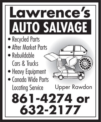 Lawrence's Auto Salvage (902-861-4274) - Annonce illustrée - Lawrence's AUTO SALVAGE Recycled Parts After Market Parts Rebuildable Cars & Trucks Heavy Equipment Canada Wide Parts Upper Rawdon Locating Service 861-4274 or 632-2177 Lawrence's AUTO SALVAGE Recycled Parts After Market Parts Rebuildable Cars & Trucks Heavy Equipment Canada Wide Parts Upper Rawdon Locating Service 861-4274 or 632-2177