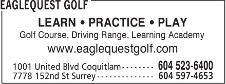 Eaglequest Golf (604-597-4653) - Annonce illustrée - LEARN • PRACTICE • PLAY Golf Course, Driving Range, Learning Academy www.eaglequestgolf.com  LEARN • PRACTICE • PLAY Golf Course, Driving Range, Learning Academy www.eaglequestgolf.com