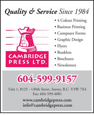 Cambridge Press Ltd (604-599-9157) - Annonce illustrée - Quality & Service Since 1984 cambridge press ltd.  4 Colour Printing Business Printing Computer Forms Graphic Design Flyers  Booklets Brochures Newsletters  604-599-9157 Unit 1, 8125 - 130th Street, Surrey, B.C. V3W 7X4 Fax: 604-599-4081 www.cambridgepress.com info@cambridgepress.com