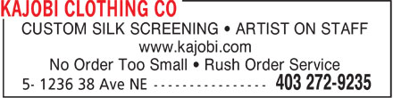 Kajobi Clothing Co (403-272-9235) - Annonce illustr&eacute;e - r CUSTOM SILK SCREENING   ARTIST ON STAFF www.kajobi.com No Order Too Small   Rush Order Service