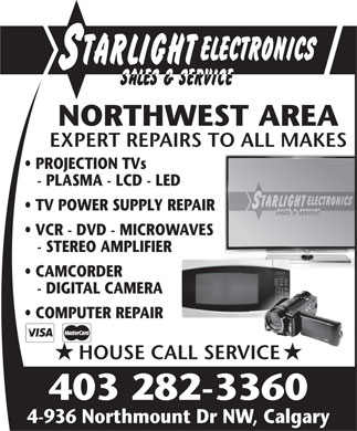 Starlight Electronics (403-282-3360) - Annonce illustrée - NORTHWEST AREA EXPERT REPAIRS TO ALL MAKES PROJECTION TVs - PLASMA - LCD - LED TV POWER SUPPLY REPAIR VCR - DVD - MICROWAVES - STEREO AMPLIFIER CAMCORDER - DIGITAL CAMERA COMPUTER REPAIR HOUSE CALL SERVICEERVICE 403 282-3360 4-936 Northmount Dr NW, Calgary