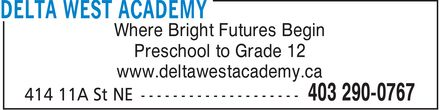 Delta West Academy (403-290-0767) - Display Ad - Where Bright Futures Begin Preschool to Grade 12 www.deltawestacademy.ca Where Bright Futures Begin Preschool to Grade 12 www.deltawestacademy.ca