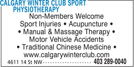 Calgary Winter Club Sport Physiotherapy (403-289-0040) - Annonce illustrée - Non-Members Welcome Sport Injuries  Acupuncture Manual & Massage Therapy Motor Vehicle Accidents Traditional Chinese Medicine www.calgarywinterclub.com Non-Members Welcome Sport Injuries  Acupuncture Manual & Massage Therapy Motor Vehicle Accidents Traditional Chinese Medicine www.calgarywinterclub.com