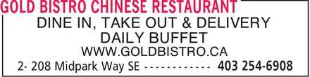 Gold Bistro Chinese Restaurant (403-254-6908) - Display Ad - DINE IN, TAKE OUT & DELIVERY DAILY BUFFET WWW.GOLDBISTRO.CA