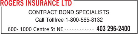 Rogers Insurance Ltd (403-296-2400) - Display Ad - r CONTRACT BOND SPECIALISTS Call Tollfree 1-800-565-8132