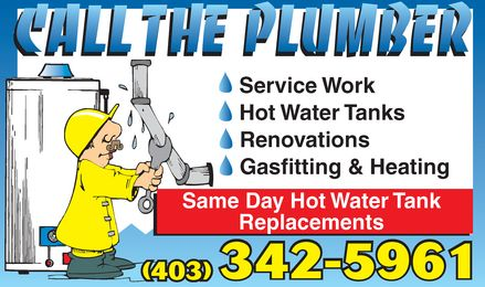 Call The Plumber (403-342-5961) - Display Ad - Call The Plumber Service Work Hot Water Tanks Renovations Gasfitting & Heating Same Day Hot Water Tank Replacements (403)) 342-5961