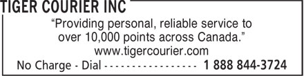 Tiger Courier Inc (1-888-844-3724) - Annonce illustrée - Providing personal, reliable service to over 10,000 points across Canada. www.tigercourier.com