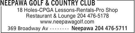 Neepawa Golf & Country Club (204-476-5711) - Annonce illustrée======= - 18 Holes-CPGA Lessons-Rentals-Pro Shop Restaurant & Lounge 204 476-5178 www.neepawagolf.com - PRO SHOP - RESTAURANT - CPGA LESSONS - LOUNGE - RENTALS