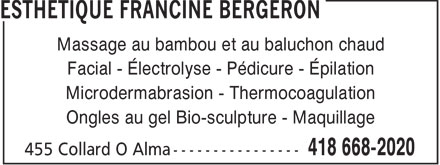 Esthétique Francine Bergeron (418-668-2020) - Annonce illustrée - Massage au bambou et au baluchon chaud Facial - Électrolyse - Pédicure - Épilation Microdermabrasion - Thermocoagulation Ongles au gel Bio-sculpture - Maquillage