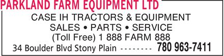 Parkland Farm Equipment Ltd (780-963-7411) - Annonce illustrée - CASE IH TRACTORS & EQUIPMENT SALES  PARTS  SERVICE (Toll Free) 1 888 FARM 888