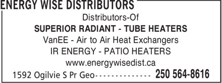 Energy Wise Distributors (250-564-8616) - Annonce illustrée - Distributors-Of SUPERIOR RADIANT - TUBE HEATERS VanEE - Air to Air Heat Exchangers IR ENERGY - PATIO HEATERS www.energywisedist.ca