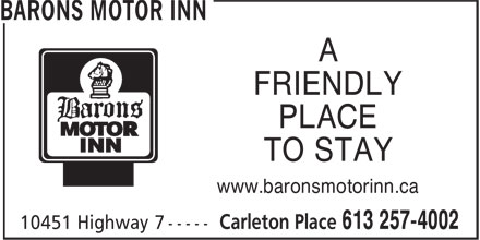 Barons Motor Inn (613-257-4002) - Display Ad - FRIENDLY PLACE TO STAY www.baronsmotorinn.ca FRIENDLY PLACE TO STAY www.baronsmotorinn.ca FRIENDLY PLACE TO STAY www.baronsmotorinn.ca FRIENDLY PLACE TO STAY www.baronsmotorinn.ca