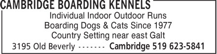 Cambridge Boarding Kennels (519-623-5841) - Annonce illustrée - Individual Indoor Outdoor Runs Boarding Dogs & Cats Since 1977 Country Setting near east Galt