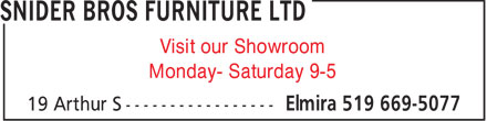 Snider Bros Furniture Ltd (519-669-5077) - Display Ad - Visit our Showroom Monday- Saturday 9-5  Visit our Showroom Monday- Saturday 9-5
